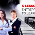 5 lessons for entrepreneurs to learn