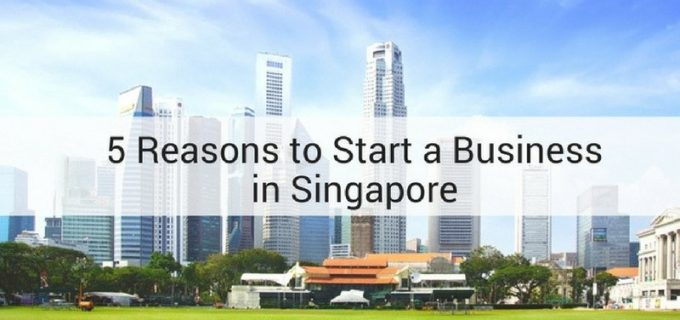 5 Reasons to Start a Business in Singapore