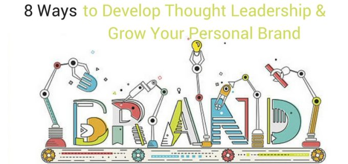 8 ways to develop thought leadership grow your personal brand