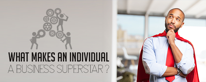 what-makes-an-individual-a-business-superstar 8 Attributes of Business Superstars