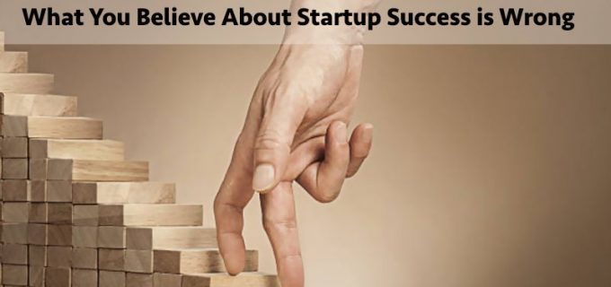 What You Believe About Startup Success is Wrong